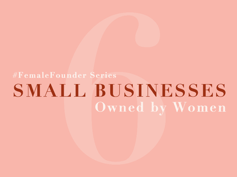 Female Founder Series: Small Businesses Owned By Women