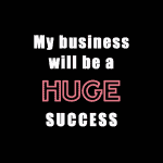 My business will be a HUGE success.