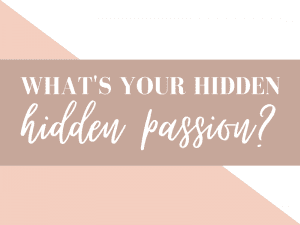 What's your hidden passion?