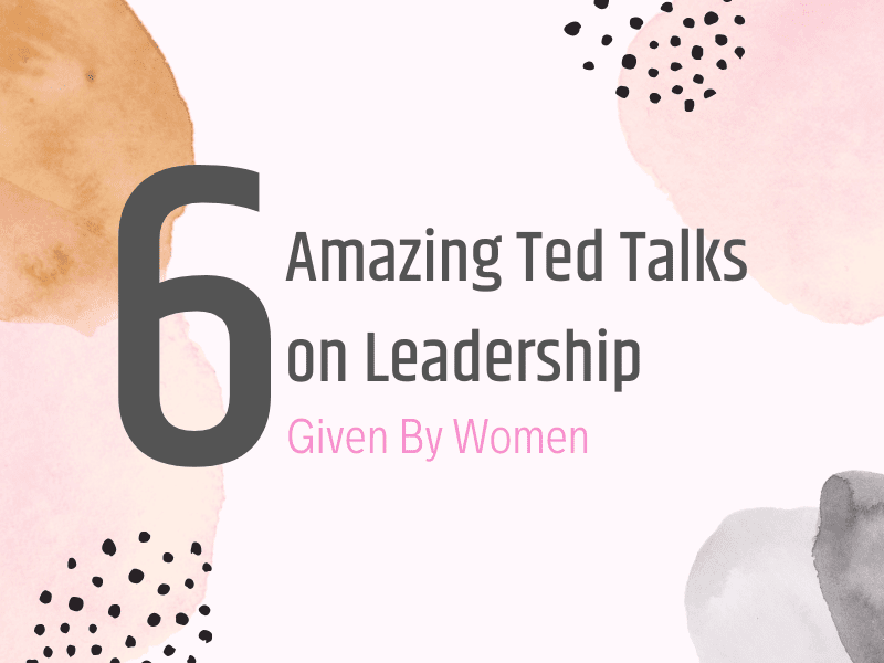 Ted Talks on Leadership Given by Women