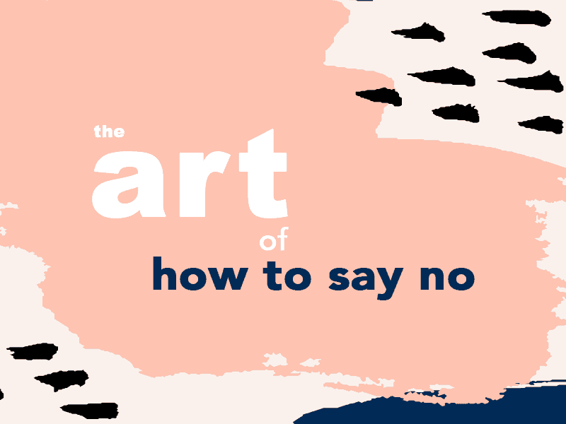 The Art of How to Say No