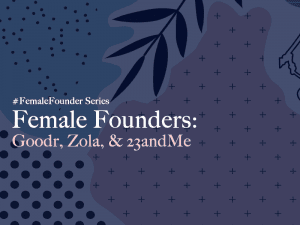 Female Founders: Goodr, Zola, and 23andMe