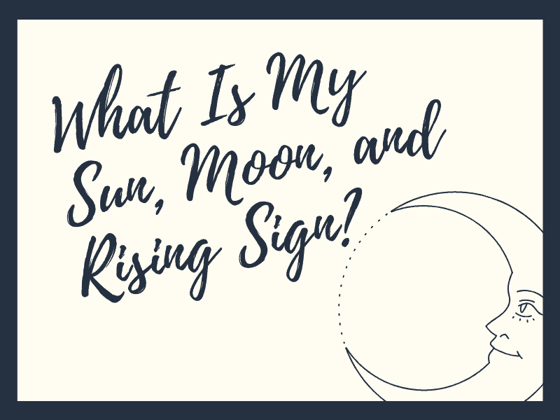 What is my sun, moon, and rising sign?