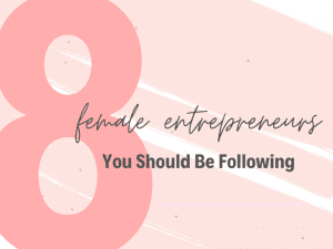 Female Entrepreneurs to Follow