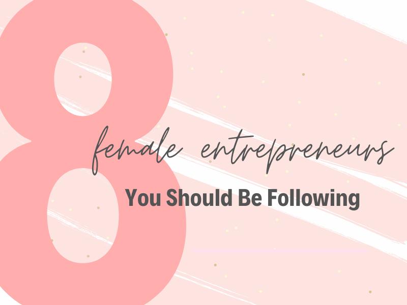 Female Entrepreneurs to Follow