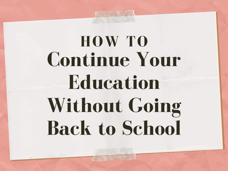 Continue Your Education Without Going Back to School