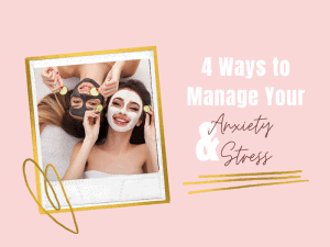 Ways to Manage Your Anxiety and Stress