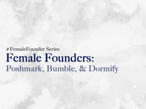 Female Founders: Poshmark, Bumble, and Dormify