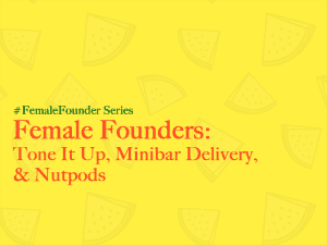 Female Founders: Tone It Up, Minibar Delivery, Nutpods