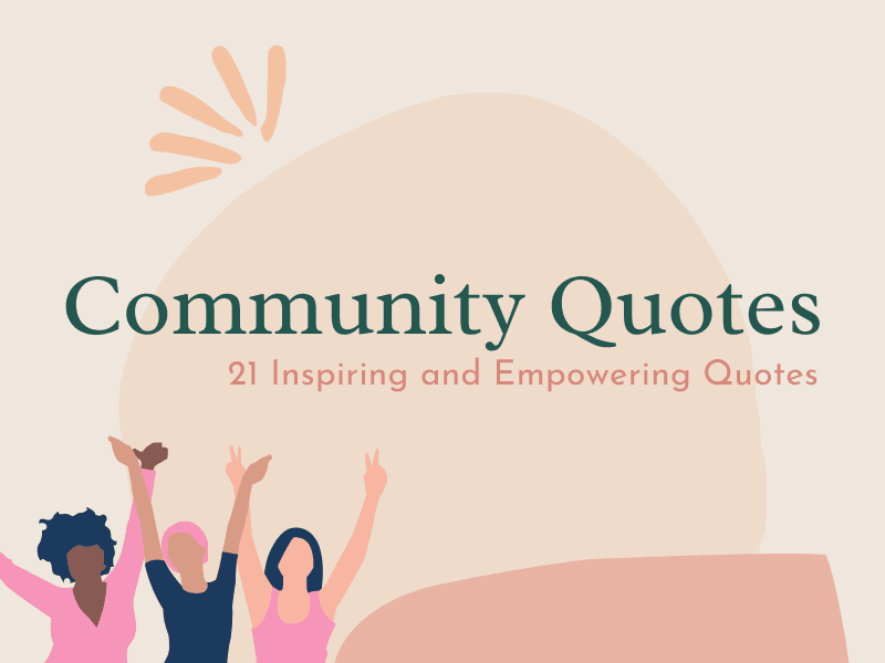 Community Quotes: 21 Inspiring and Empowering Quotes
