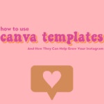 Canva Templates: How to Use Them And How They Can Help Grow Your Instagram